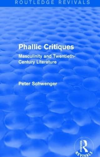 Phallic Critiques (Routledge Revivals): Masculinity and Twentieth-Century Literature: SCHWENGER, ...