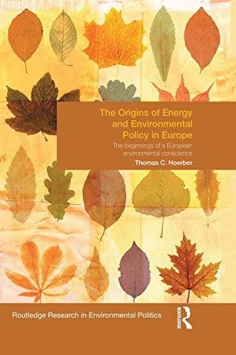9781138830363: The Origins of Energy and Environmental Policy in Europe: The Beginnings of a European Environmental Conscience (Environmental Politics / Routledge Research in Environmental Polities)