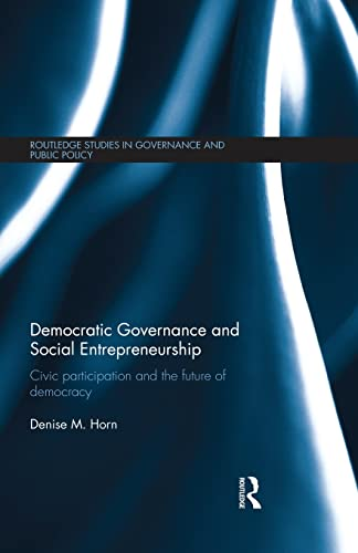 9781138830448: Democratic Governance and Social Entrepreneurship: Civic Participation and the Future of Democracy (Routledge Studies in Governance and Public Policy)
