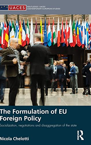 9781138830578: The Formulation of EU Foreign Policy: Socialization, negotiations and disaggregation of the state (Routledge/UACES Contemporary European Studies)