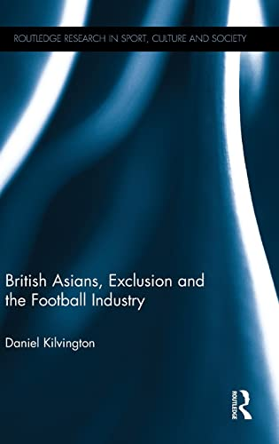 British Asians, Exclusion and the Football Industry (Routledge Research in Sport, Culture and ...