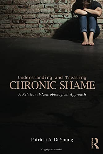 9781138831209: Understanding and Treating Chronic Shame: A Relational/Neurobiological Approach