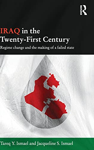 9781138831339: Iraq in the Twenty-First Century: Regime Change and the Making of a Failed State (Durham Modern Middle East and Islamic World Series)