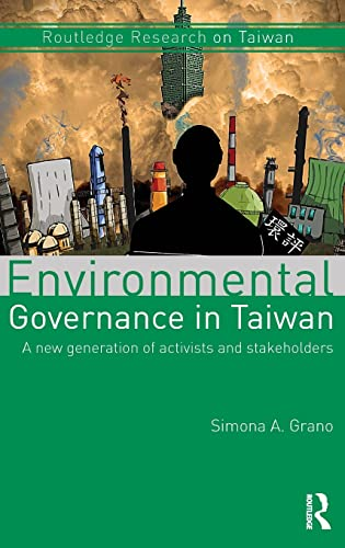 Environmental Governance in Taiwan: A New Generation of Activists and Stakeholders (Routledge ...