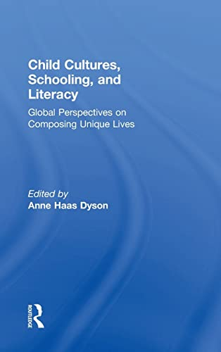 9781138831520: Child Cultures, Schooling, and Literacy: Global Perspectives on Composing Unique Lives