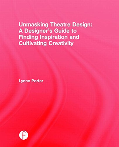 9781138831957: Unmasking Theatre Design: A Designer's Guide to Finding Inspiration and Cultivating Creativity