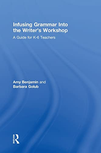 9781138832114: Infusing Grammar Into the Writer's Workshop: A Guide for K-6 Teachers (Eye on Education)