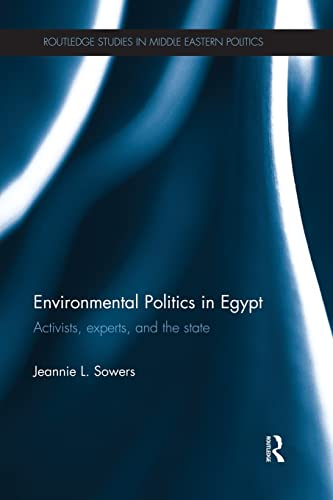 9781138832220: Environmental Politics in Egypt: Activists, Experts and the State (Routledge Studies in Middle Eastern Politics)