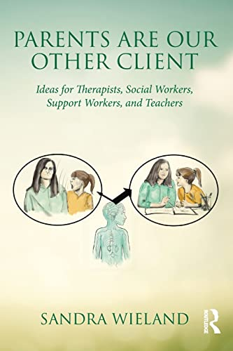 9781138832565: Parents Are Our Other Client: Ideas for Therapists, Social Workers, Support Workers, and Teachers