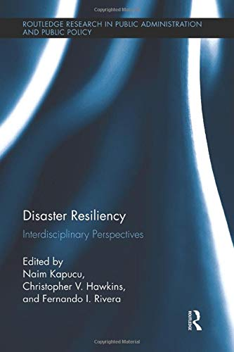 9781138833265: Disaster Resiliency: Interdisciplinary Perspectives (Routledge Research in Public Administration and Public Policy)