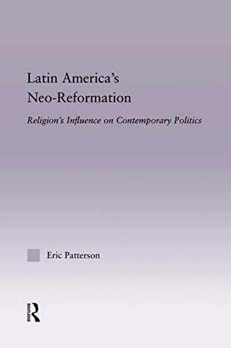 9781138833289: Latin America's Neo-Reformation: Religion's Influence on Contemporary Politics