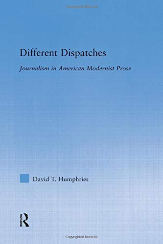 9781138833340: Different Dispatches: Journalism in American Modernist Prose (Literary Criticism and Cultural Theory)