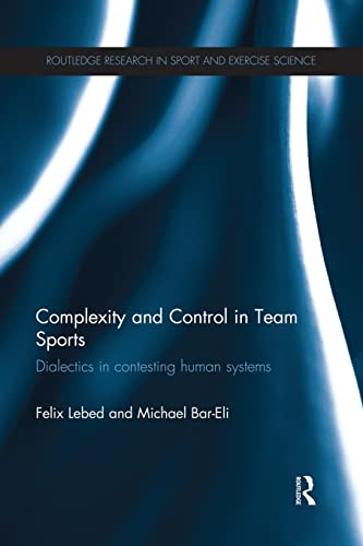 9781138833852: Complexity and Control in Team Sports: Dialectics in contesting human systems