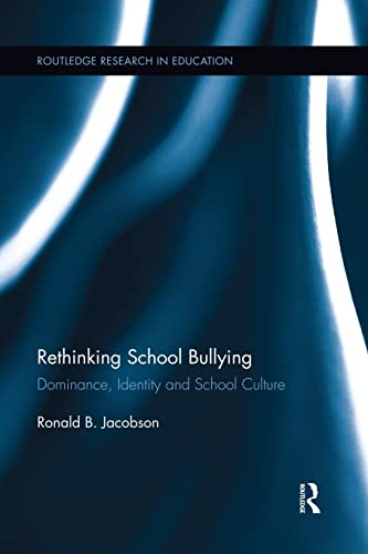 9781138833920: Rethinking School Bullying: Dominance, Identity and School Culture (Routledge Research in Education)