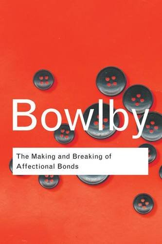 9781138834583: The Making and Breaking of Affectional Bonds (Routledge Classics)