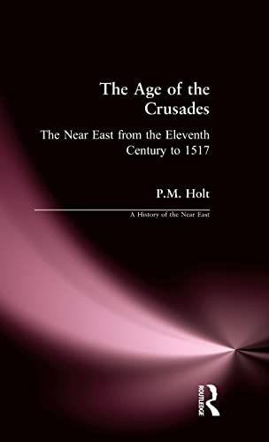 9781138835917: The Age of the Crusades: The Near East from the Eleventh Century to 1517 (A History of the Near East)