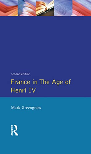 France in the Age of Henri IV: The Struggle for Stability: Greengrass,Mark