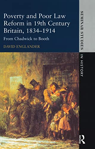 9781138836600: Poverty and Poor Law Reform in Nineteenth-Century Britain, 1834-1914: From Chadwick to Booth (Seminar Studies)