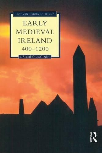 Early Medieval Ireland, 400-1200 (Longman History of Ireland): O Croinin, Daibhi