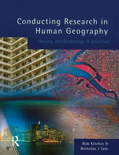 Conducting Research in Human Geography: theory, methodology and practice: Kitchin,Rob