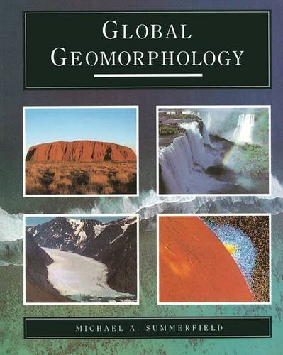 Global Geomorphology: An Introduction to the Study: Summerfield, Michael A.
