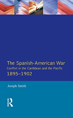 9781138837423: The Spanish-American War 1895-1902: Conflict in the Caribbean and the Pacific (Modern Wars In Perspective)