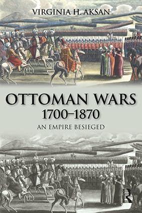 9781138837614: Ottoman Wars, 1700-1870: An Empire Besieged (Modern Wars in Perspective)