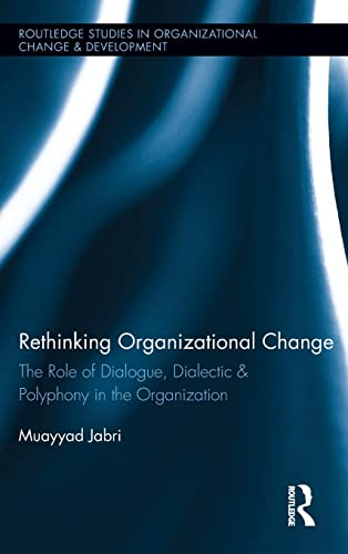 9781138837928: Rethinking Organizational Change: The Role of Dialogue, Dialectic & Polyphony in the Organization (Routledge Studies in Organizational Change & Development)