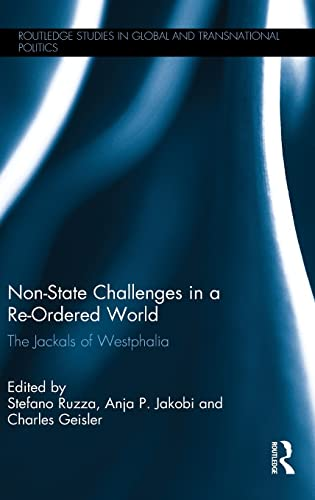 Non-State Challenges in a Re-Ordered World: The Jackals of Westphalia (Routledge Studies in Global ...