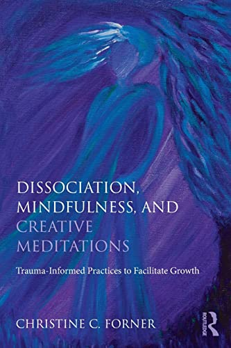 9781138838314: Dissociation, Mindfulness, and Creative Meditations: Trauma-Informed Practices to Facilitate Growth