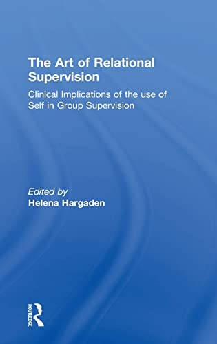 9781138838451: The Art of Relational Supervision: Clinical Implications of the Use of Self in Group Supervision