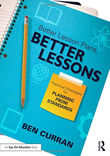9781138838864: Better Lesson Plans, Better Lessons: Practical Strategies for Planning from Standards (Eye on Education Books)