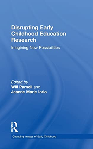 9781138839106: Disrupting Early Childhood Education Research: Imagining New Possibilities (Changing Images of Early Childhood)