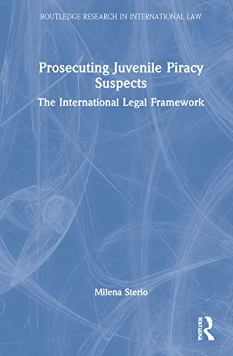 9781138839335: Prosecuting Juvenile Piracy Suspects: The International Legal Framework (Routledge Research in International Law)
