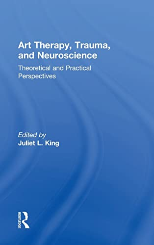 9781138839359: Art Therapy, Trauma, and Neuroscience: Theoretical and Practical Perspectives