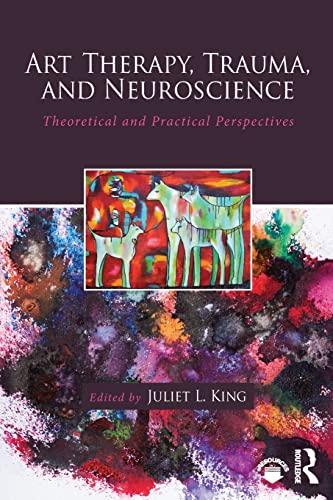 9781138839380: Art Therapy, Trauma, and Neuroscience: Theoretical and Practical Perspectives