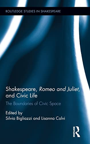 9781138839984: Shakespeare, Romeo and Juliet, and Civic Life: The Boundaries of Civic Space (Routledge Studies in Shakespeare)