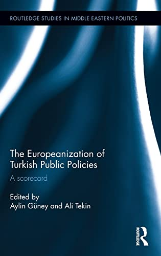 9781138840096: The Europeanization of Turkish Public Policies: A Scorecard (Routledge Studies in Middle Eastern Politics)
