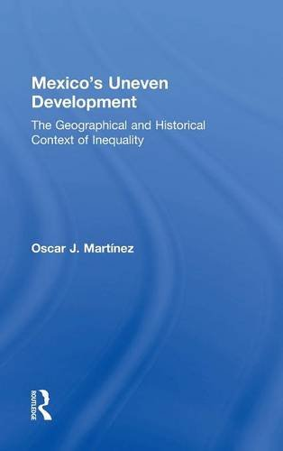 9781138840225: Mexico's Uneven Development: The Geographical and Historical Context of Inequality