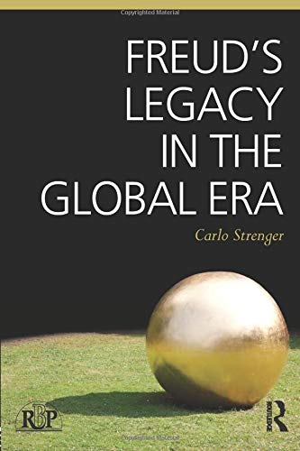 Freud's Legacy in the Global Era (Relational Perspectives Book Series): Strenger, Carlo
