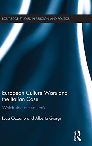 European Culture Wars and the Italian Case: Which Side Are you on? (Routledge Studies in Religion ...