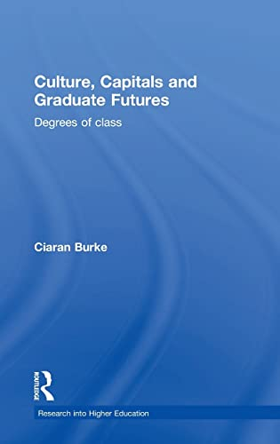 9781138840539: Culture, Capitals and Graduate Futures: Degrees of class (Research into Higher Education)
