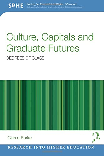 9781138840546: Culture, Capitals and Graduate Futures: Degrees of class (Research into Higher Education)