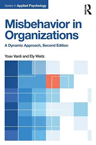 Misbehavior in Organizations: A Dynamic Approach, 2nd Edition (Applied Psychology Series): Ely ...
