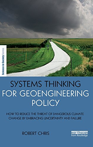 Systems Thinking for Geoengineering Policy: How to reduce the threat of dangerous climate change by...
