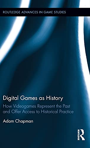 9781138841628: Digital Games as History: How Videogames Represent the Past and Offer Access to Historical Practice (Routledge Advances in Game Studies)