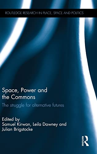 9781138841680: Space, Power and the Commons: The struggle for alternative futures (Routledge Research in Place, Space and Politics)