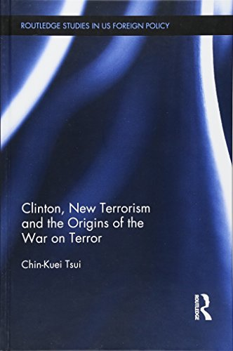 Clinton, New Terrorism and the Origins of the War on Terror (Routledge Studies in US Foreign Policy...