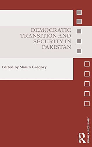 Democracy and Security in Pakistan: Political, economic and religious implications of democratic ...
