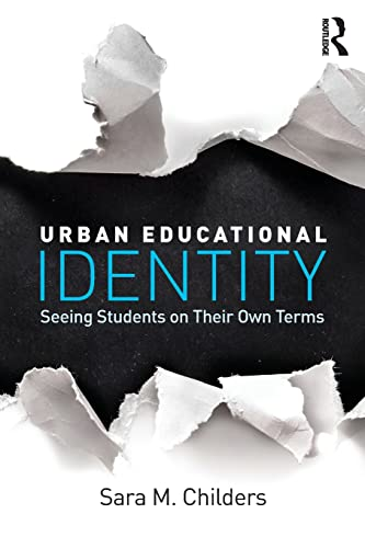 9781138842922: Urban Educational Identity: Seeing Students on Their Own Terms (The Critical Educator)